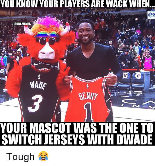 Basketball, Nba, and Sports: YOU KNOW YOUR PLAYERS ARE WACK WHEN  FO  @NBAMEMES  WADE  BENNY  YOUR MASCOT WAS THE ONE TO  SWITCH JERSEYS WITH DWADE Tough 😂