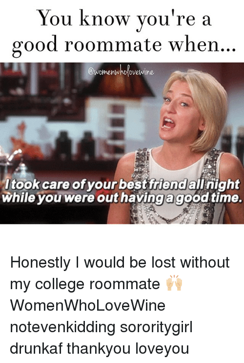 College Roommate And Lost You Know Youre A Good When Collect Meme
