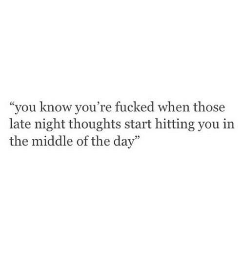 "The Middle, Day, and You: ""you know you're fucked when those  late night thoughts start hitting you in  the middle of the day"