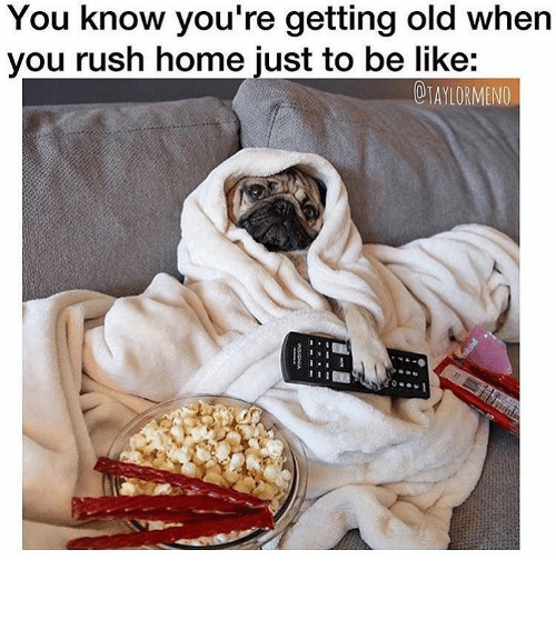 Be Like, Funny, and Memes: You know you're getting old when  you rush home just to be like:  OLAYLORMENO ⠀