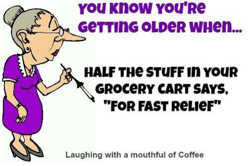 """Memes, Coffee, and Stuff: YOU Know YOU'Re  GeTTING OLDeR WHen...  HALF THe STUFF in YOUR  GROCeRY CART SAYS,  """"FOR FAST ReLIeF""""  Laughing with a mouthful of Coffee"""