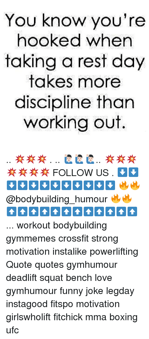 Boxing, Funny, and Love: You know you're  hooked when  taking a rest day  takes more  discipline than  working out. .. 💥💥💥 . .. 🙋🏻‍♂️🙋🏻‍♂️🙋🏻‍♂️.. 💥💥💥💥💥💥💥 FOLLOW US . ⬇️⬇️⬇️⬇️⬇️⬇️⬇️⬇️⬇️⬇️⬇️⬇️ 🔥🔥@bodybuilding_humour 🔥🔥 ⬆️⬆️⬆️⬆️⬆️⬆️⬆️⬆️⬆️⬆️⬆️⬆️ ... workout bodybuilding gymmemes crossfit strong motivation instalike powerlifting Quote quotes gymhumour deadlift squat bench love gymhumour funny joke legday instagood fitspo motivation girlswholift fitchick mma boxing ufc