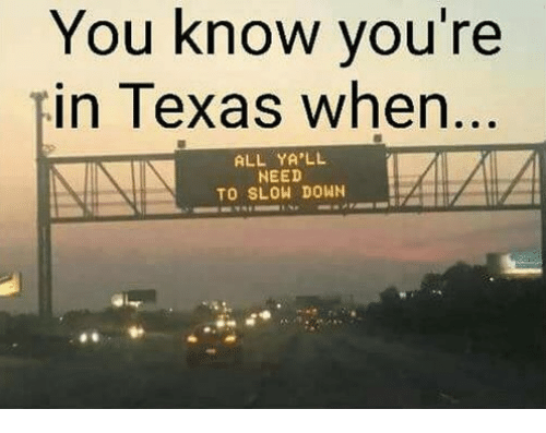Texas, Down, and All: You know you're in Texas when ALL
