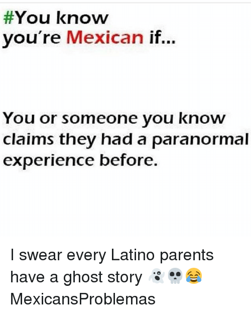 Memes, Parents, and Ghost:  #You know  you're Mexican i  f..  You or someone you know  claims they had a paranormal  experience before. I swear every Latino parents have a ghost story 👻💀😂 MexicansProblemas