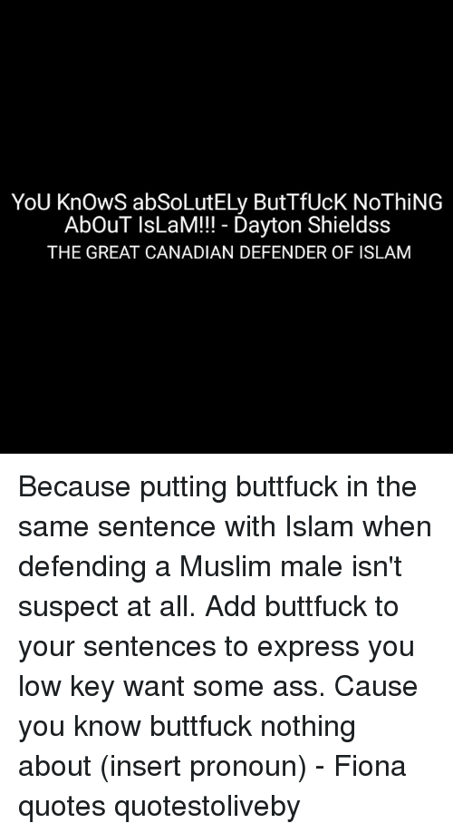 YoU KnOwS abSoLutELy ButTfUcK NoThiNG AbOuT IsLaM!!! Dayton