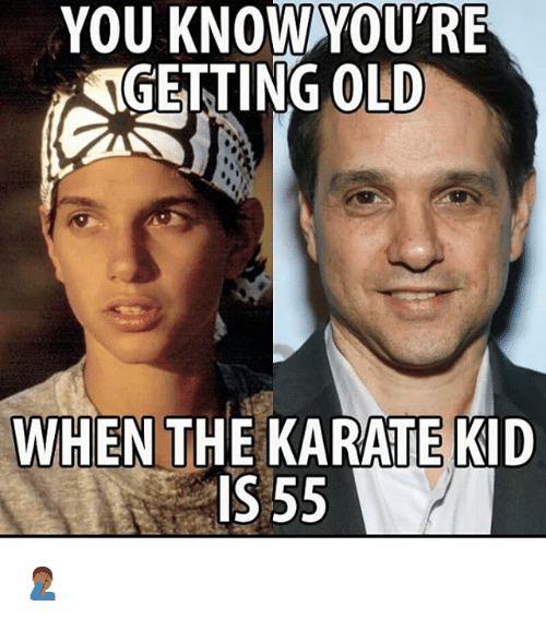you knowyoure ngetting old when the karate kid is 55 24922273 you knowyou're ngetting old when the karate kid is 55