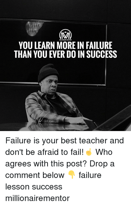 Fail, Memes, and Teacher: YOU LEARN MORE IN FAILURE  THAN YOU EVER DO IN SUCCESS Failure is your best teacher and don't be afraid to fail!☝️️ Who agrees with this post? Drop a comment below 👇 failure lesson success millionairementor