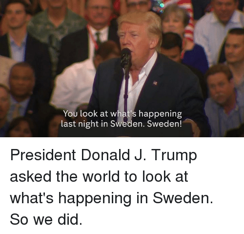 you look at whats happening last night in sweden sweden 14854793 ✅ 25 best memes about last night in sweden last night in,Sweden Memes