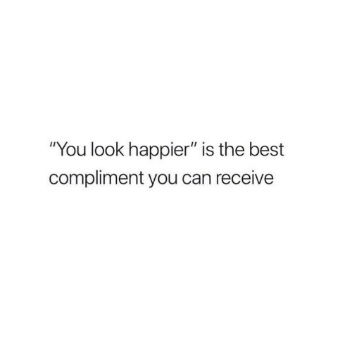 "Best, Can, and You: ""You look happier"" is the best  compliment you can receive"