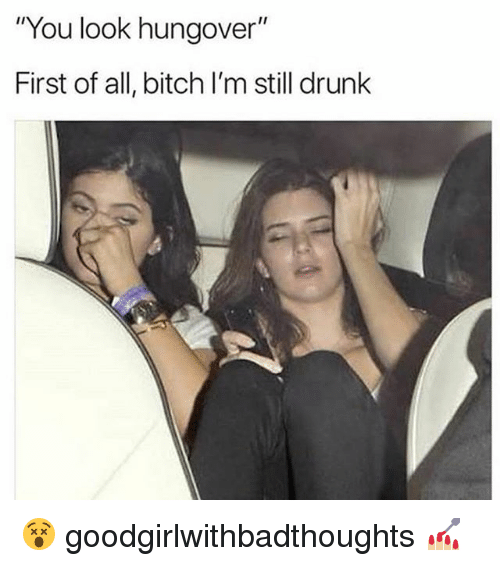 Bitch is you drunk