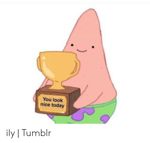 Tumblr, Today, and Nice: You look  nice today ily | Tumblr