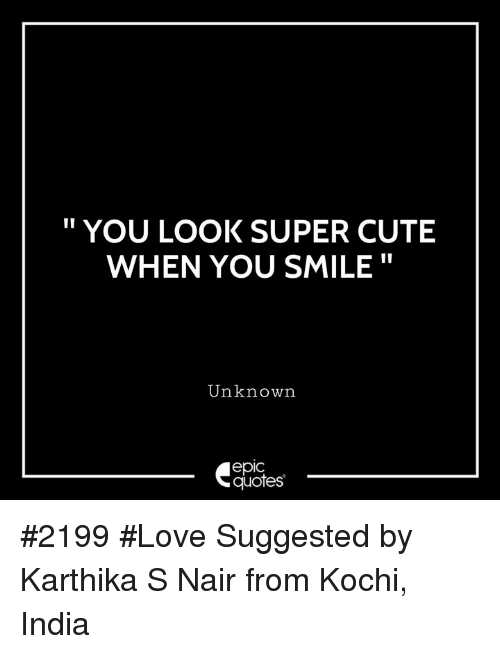 You Look Super Cute When You Smile Unknown Epic Quotes 2199 Love