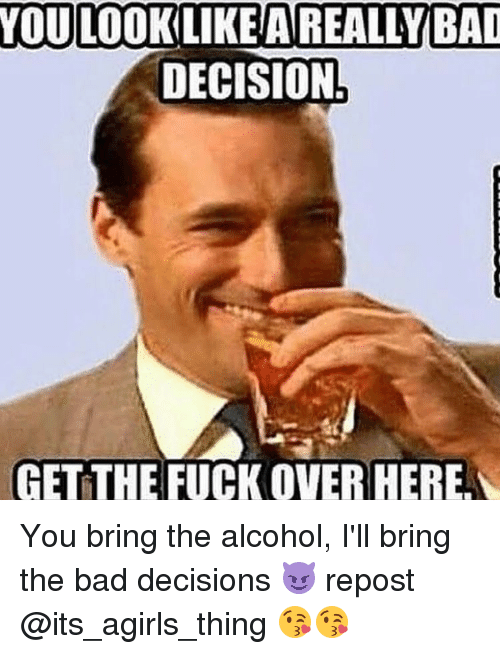 you looklike a really bad decision get the fuck over 13191371 ✅ 25 best memes about bad decision bad decision memes