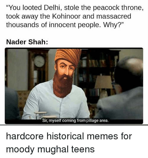 you looted delhi stole the peacock throne took away the 20341126 you looted delhi stole the peacock throne took away the kohinoor,Historical Memes