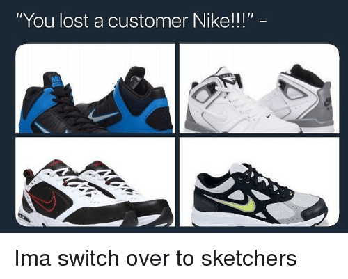 """Nike, Lost, and Dank Memes: """"You lost a customer Nike!!!""""  NI Ima switch over to sketchers"""