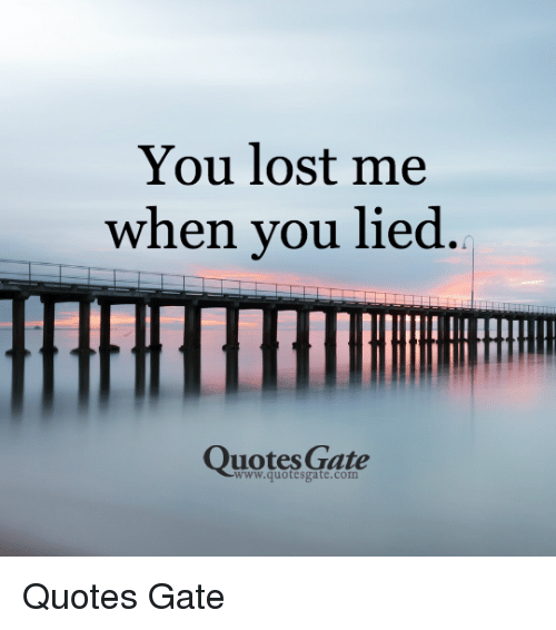 You Lost Me When You Lied Ouotes Gate Wwwquotesgatecom Quotes Gate