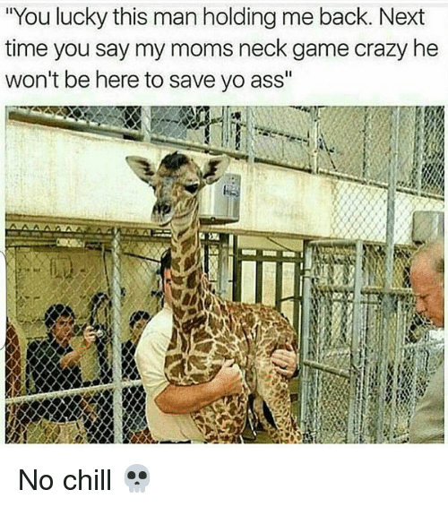 """Ass, Chill, and Crazy: """"You lucky this man holding me back. Next  time you say my moms neck game crazy he  won't be here to save yo ass"""" No chill 💀"""