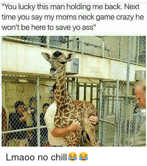 """Ass, Chill, and Crazy: """"You lucky this man holding me back. Next  time you say my moms neck game crazy he  won't be here to save yo ass"""" Lmaoo no chill😂😂"""