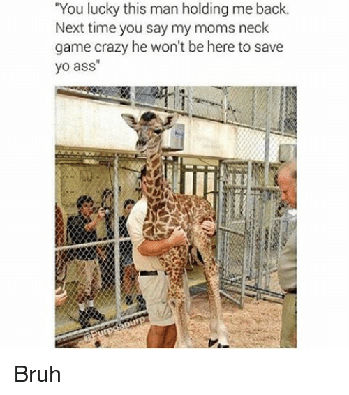"""Ass, Bruh, and Crazy: """"You lucky this man holding me back.  Next time you say my moms neck  game crazy he won't be here to save  yo ass"""" Bruh """