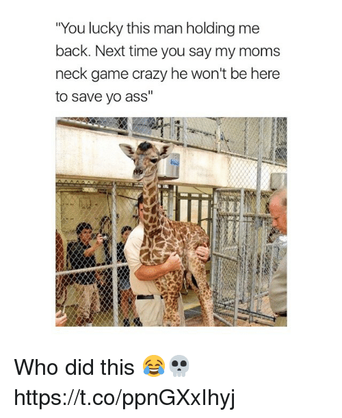 "Ass, Crazy, and Memes: ""You lucky this man holding me  back. Next time you say my moms  neck game crazy he won't be here  to save vo ass"" Who did this 😂💀 https://t.co/ppnGXxIhyj"