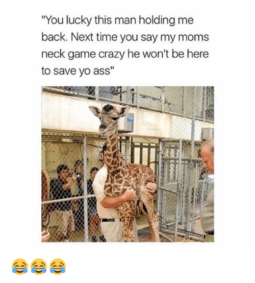 "Ass, Crazy, and Funny: ""You lucky this man holding me  back. Next time you say my moms  neck game crazy he won't be here  to save yo ass"" 😂😂😂"