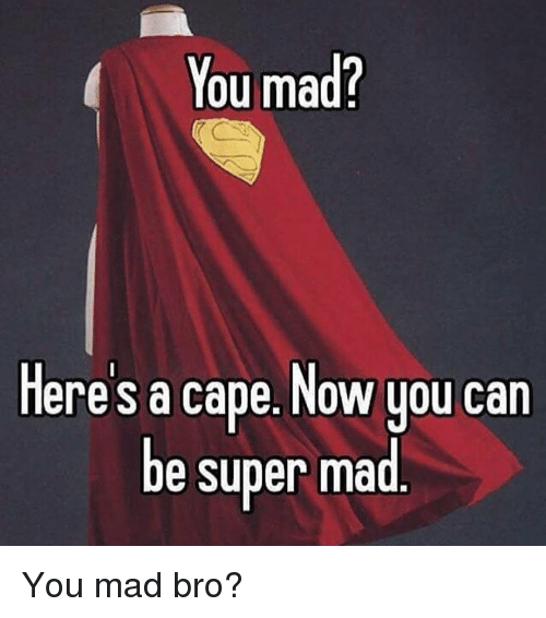 Comic-Book, DC Comics, and Mad: You mad?  Here's a cape. Now you can  be super mad You mad bro?