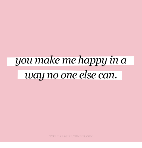 Tumblr, Happy, and Com: you make me happy in a  way no one else can  TYPELIKEAGIRL.TUMBLR.COM