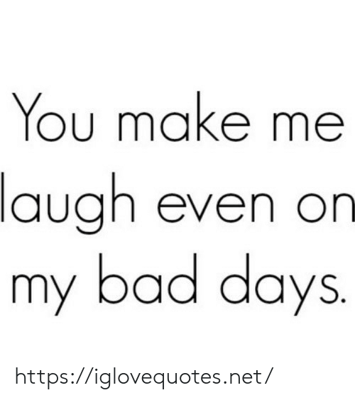 Bad, Net, and Make: You make me  laugh even on  my bad days. https://iglovequotes.net/