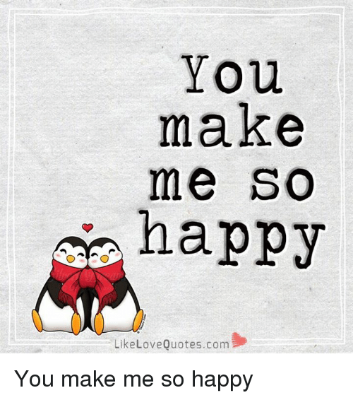 You Make Me So Happy Like Love Quotescom You Make Me So Happy Love