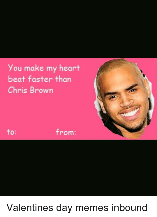 You Make My Heart Beat Faster Than Chris Brown From Valentines Day