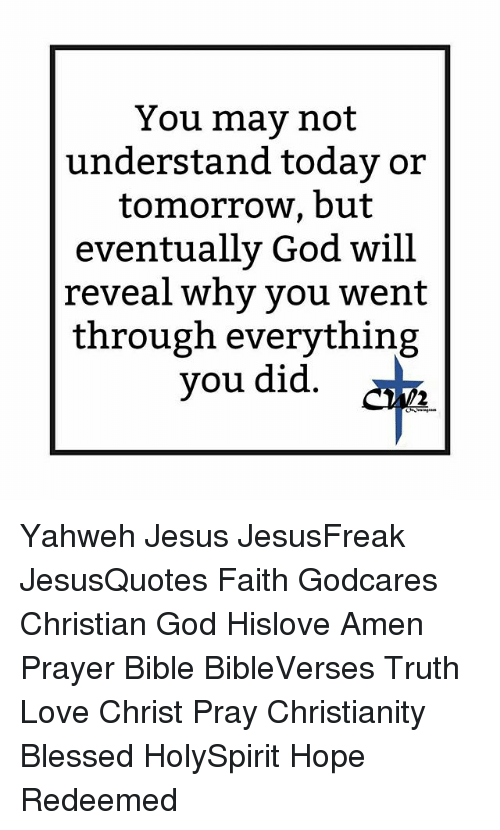 You Mav Not Understand Today or Tomorrow but Eventually God