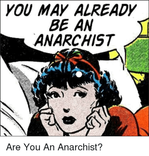 Anarchist, Anarchy, and May: YOU MAY ALREADY  BE AN  ANARCHIST
