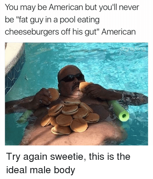 you may be american but youll never be fat guy 9729162 ✅ 25 best memes about fat guy fat guy memes
