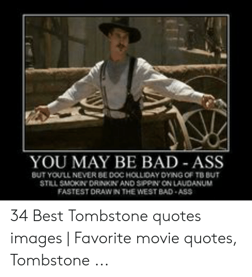 YOU MAY BE BAD ASS BUT YOULL NEVER BE DOC HOLLIDAY DYING OF ...