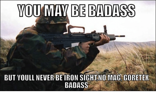 YOU MAY BE BADASS BUT YOULL NEVER BE IRON SIGHT NO MAG