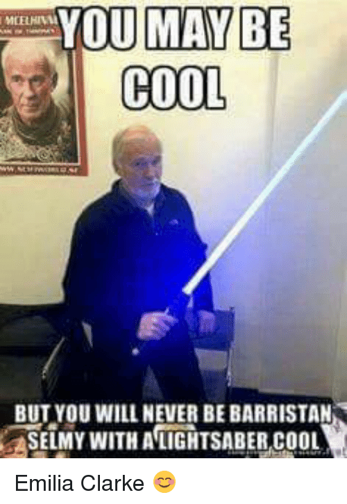 you may be cool but you will never be barristan 11208612 ✅ 25 best memes about you may be cool you may be cool memes