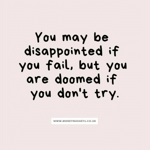 Disappointed, Fail, and May: You may be  disappointed if  you fail, but you  are doomed if  you don't try  www.MONEYNUGGETS.CO.UK