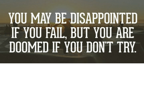 Image result for you may be disappointed if you fail but you are doomed if you don't try