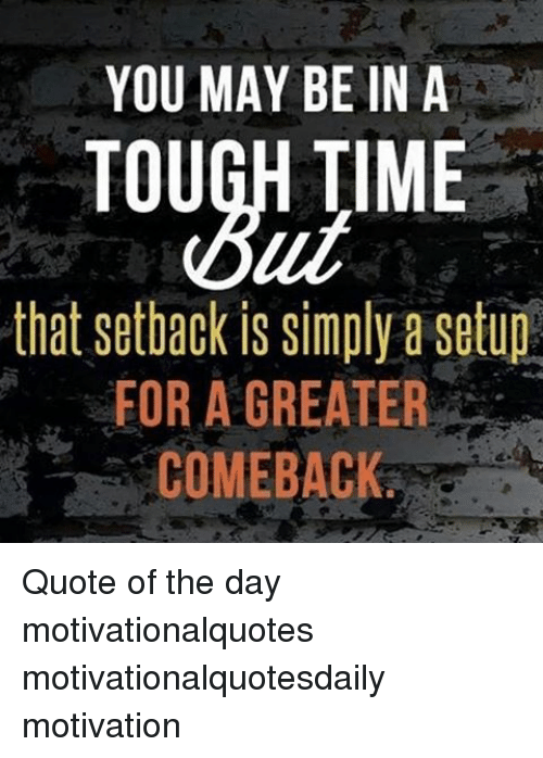You May Be In A Tough Time That Setback Is Simply A Setup2 For A