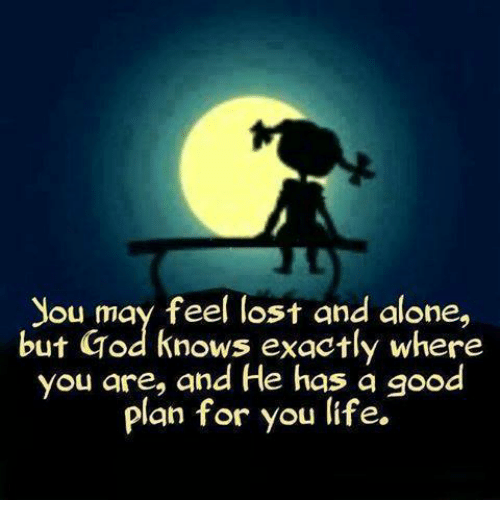 you may feel lost and alone but god knows exactly 17852661 you may feel lost and alone but god knows exactly where you are