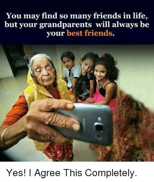 Friends, Life, and Memes: You may find so many friends in life,  but your grandparents will always be  your best friends. Yes! I Agree This Completely.