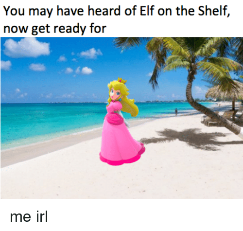 Elf, Elf on the Shelf, and Irl: You may have heard of Elf on the Shelf,