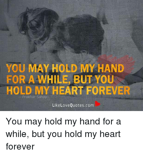 You May Hold My Hand For A While But You Hold My Heart Forever Har