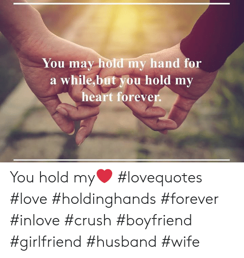 You May Hold My Hand for a While but You Hold Mv Heart ...