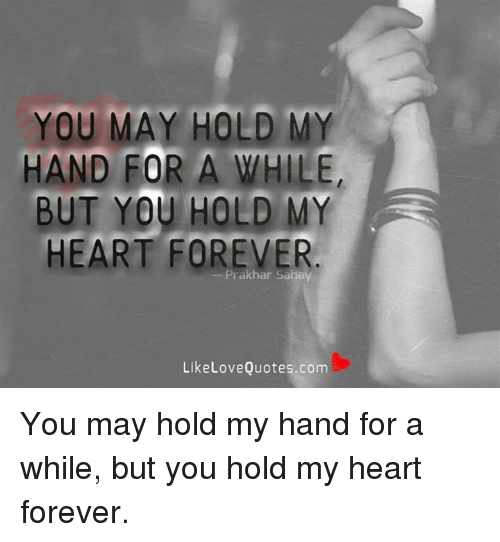 You May Hold My Hand For A While But You Hold My Heart Forever Like