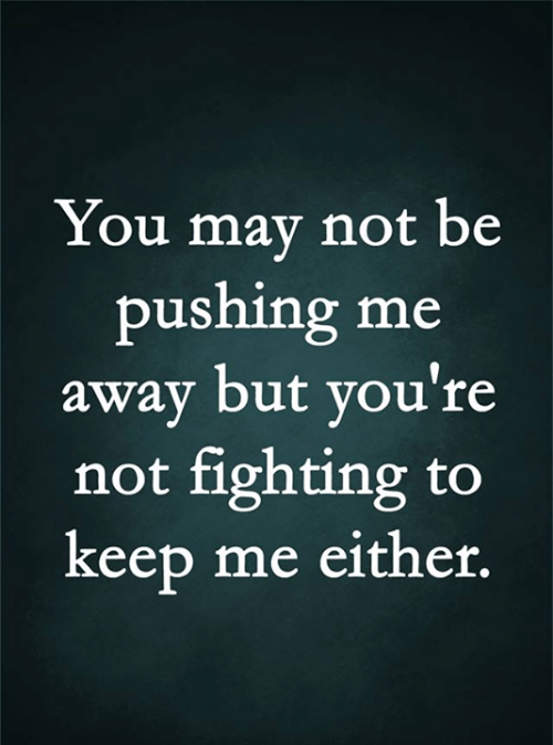 Memes, 🤖, and May: You may not be  pushing me  away but you're  not fighting to  keep me either.