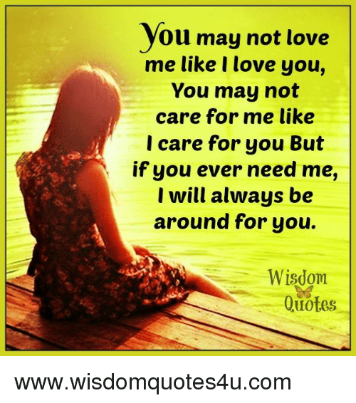 You May Not Love Me Like I Love You You May Not Care For Me Like I