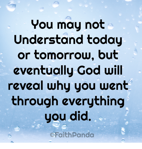 God, Today, and Tomorrow: You may not  Understand today  or tomorrow, but  eventually God will  reveal why you went  through everything  you did.  OFoithpanda