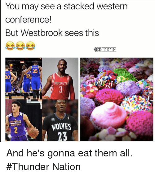 Nba, Western, and Nationalism: You may see a stacked western  conference!  But Westbrook sees this  @NBAMEMES  35  ROCKETS  WOLVES  23 And he's gonna eat them all. #Thunder Nation