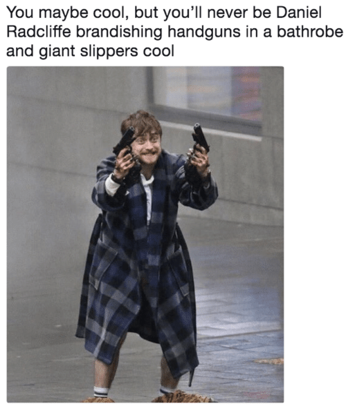 Daniel Radcliffe, Cool, and Giant: You maybe cool, but you'll never be Daniel  Radcliffe brandishing handguns in a bathrobe  and giant slippers cool